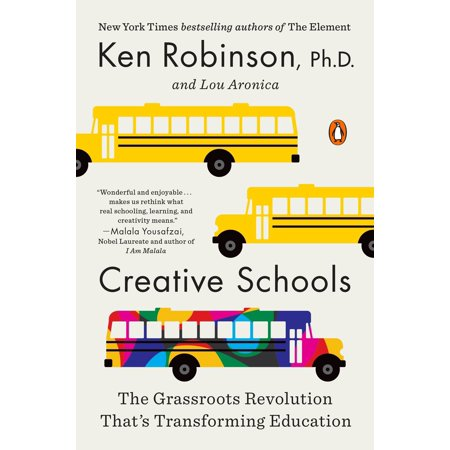Creative Schools : The Grassroots Revolution That's Transforming Education