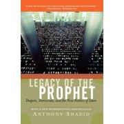 Legacy Of The Prophet : Despots, Democrats, And The New Politics Of Islam