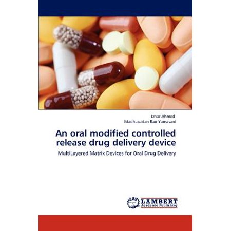 Drug Delivery Device - An Oral Modified Controlled Release Drug Delivery Device