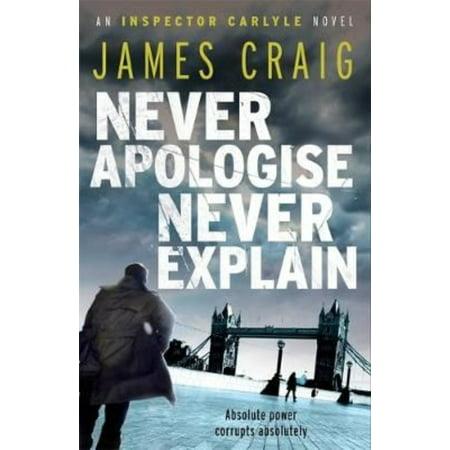 Never Apologise Never Explain  An Inspector Carlyle Novel   Paperback