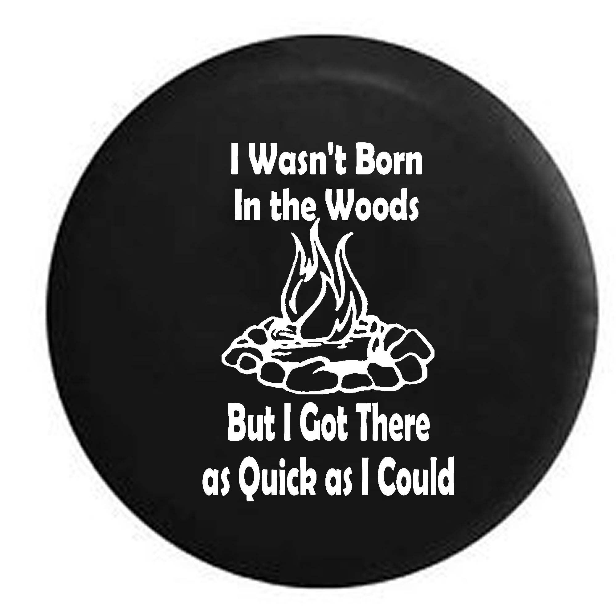I Wasn't Born in the Woods But Got there as Quick as I Could Spare Tire Cover Black 27.5 in
