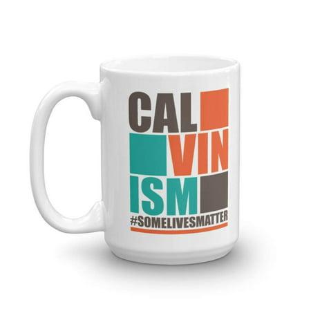 Calvinism Some Lives Matter Theology Joke Coffee & Tea Gift Mug For Male & Female Theologians (15oz) ()