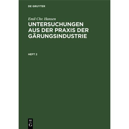 Emil Chr. Hansen: Untersuchungen Aus Der Praxis Der Gärungsindustrie. Heft 2 (Hardcover)