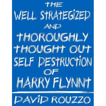 The Well Strategized and Thoroughly Thought Out Self Destruction of Harry Flynnt - eBook