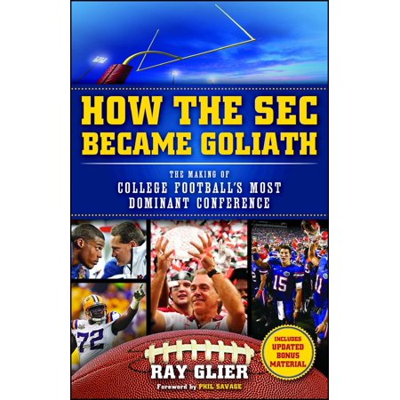 How the SEC Became Goliath : The Making of College Football's Most Dominant (Sec Conference Pocket)