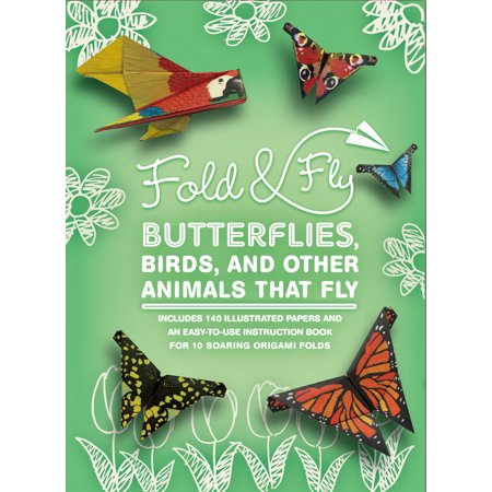 Fold & Fly Butterflies, Birds, and Other Animals that Fly : Over 25 Paper Creations that