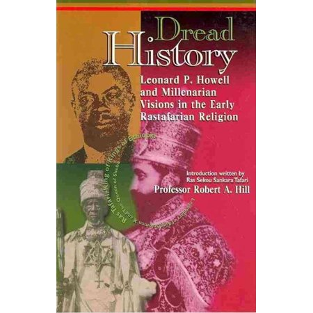 Dread History : Leonard P. Howell and Millenarian Visions in the Early Rastafarian Religion