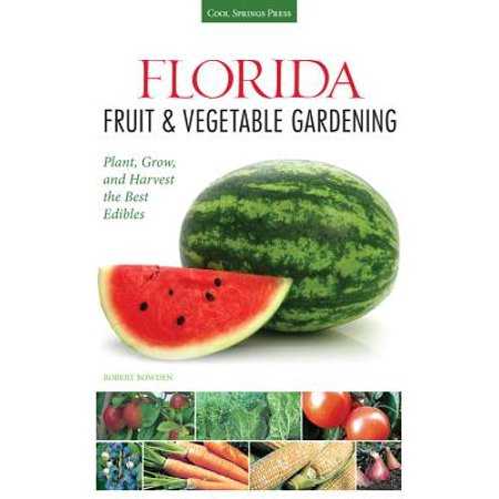 Florida Fruit & Vegetable Gardening : Plant, Grow, and Harvest the Best (Best Vegetables To Grow In The Pacific Northwest)