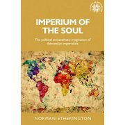 Imperium of the Soul : The Political and Aesthetic Imagination of Edwardian Imperialists