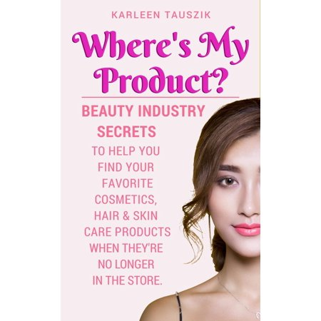 Where's My Product? Beauty industry secrets to help you find your favorite cosmetics, hair and skin care products when they're no longer in the store. - (Online Store Help)