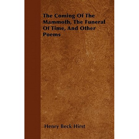 The Coming of the Mammoth, the Funeral of Time, and Other