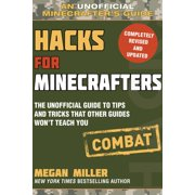 Hacks for Minecrafters: Combat Edition : The Unofficial Guide to Tips and Tricks That Other Guides Won't Teach You