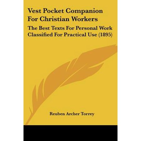 Vest Pocket Companion for Christian Workers : The Best Texts for Personal Work Classified for Practical Use