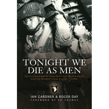 3rd Battalion 7th Marine Regiment - Tonight We Die As Men : The untold story of Third Battalion 506 Parachute Infantry Regiment from Tocchoa to D-Day