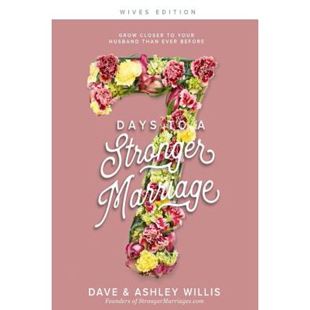7 Days to a Stronger Marriage : Grow Closer to Your Husband Than Ever