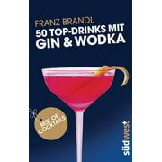 50 Top-Drinks mit Gin und Wodka - eBook