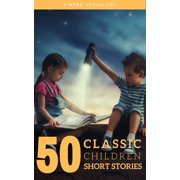 50 Classic Children Short Stories Vol: 1 Works by Beatrix Potter,The Brothers Grimm,Hans Christian Andersen And Many More! - eBook