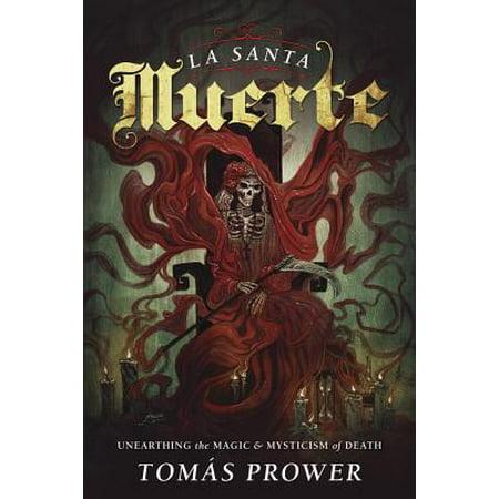 La Santa Muerte : Unearthing the Magic & Mysticism of
