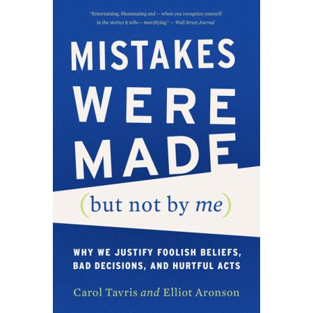Mistakes Were Made  But Not By Me    Why We Justify Foolish Beliefs  Bad Decisions  And Hurtful Acts