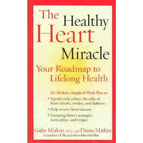 The Healthy Heart Miracle: Your Roadmap to Lifelong Health