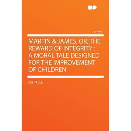 - Martin & James, Or, the Reward of Integrity : A Moral Tale Designed for the Improvement of Children