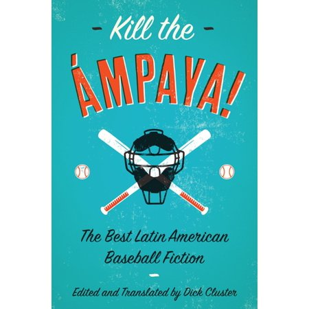 Kill the Ámpaya! The Best Latin American Baseball Fiction -