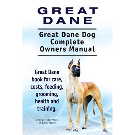 - Great Dane. Great Dane Dog Complete Owners Manual. Great Dane Book for Care, Costs, Feeding, Grooming, Health and Training.