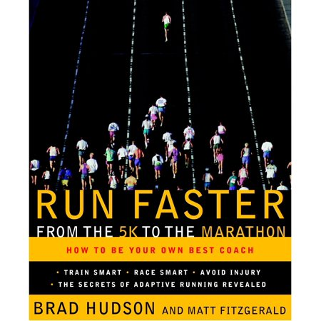 Run Faster from the 5K to the Marathon : How to Be Your Own Best (Train To Run 5k In 4 Weeks)