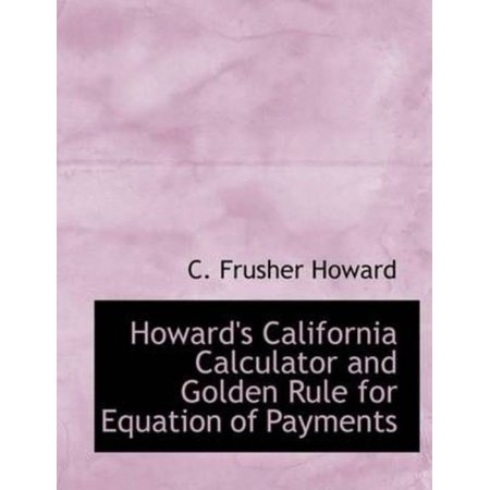 Howards California Calculator And Golden Rule For Equation Of Payments