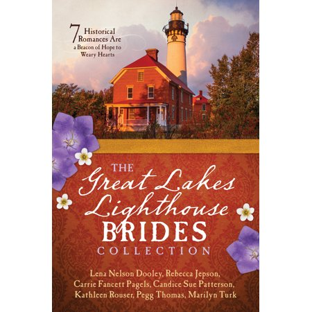 The Great Lakes Lighthouse Brides Collection : 7 Historical Romances Are a Beacon of Hope to Weary Hearts