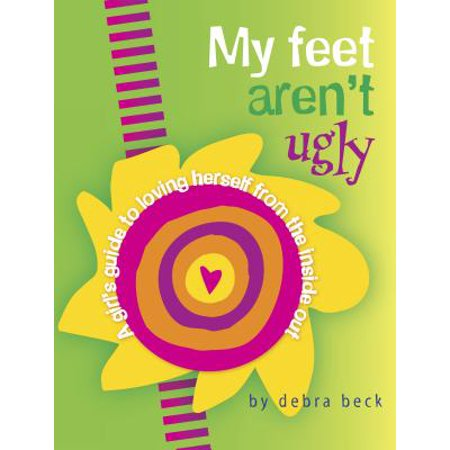 Inside Out Girl (My Feet Aren't Ugly : A Girl's Guide to Loving Herself from the Inside)