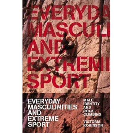 Everyday Masculinities and Extreme Sport : Male Identity and Rock Climbing