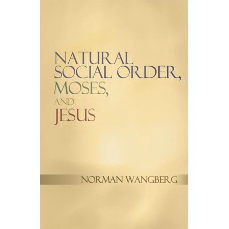 Natural Social Order, Moses, and Jesus - eBook