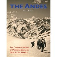 The Andes : The Complete History of Mountaineering in High South America