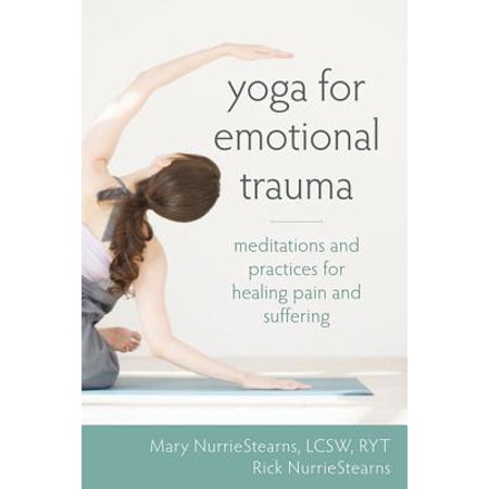 Yoga for Emotional Trauma : Meditations and Practices for Healing Pain and
