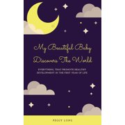 My Beautiful Baby Discovers The World: Everything That Promote Healthy Development In The First Year Of Life - eBook