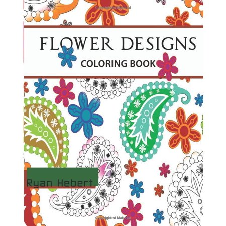 Flower Designs Coloring Book Adult Coloring Book For Stress Relief Relaxation Meditation And
