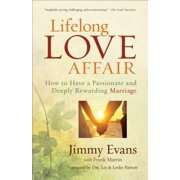 Lifelong Love Affair : How to Have a Passionate and Deeply Rewarding Marriage