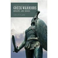 Greek Warriors : Hoplites and Heroes