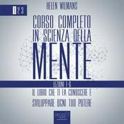 Corso completo in Scienza della Mente - Volume 1: lezioni 1-6 - Audiobook
