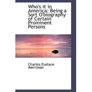 Who's It in America : Being a Sort O'Biography of Certain Prominent Persons