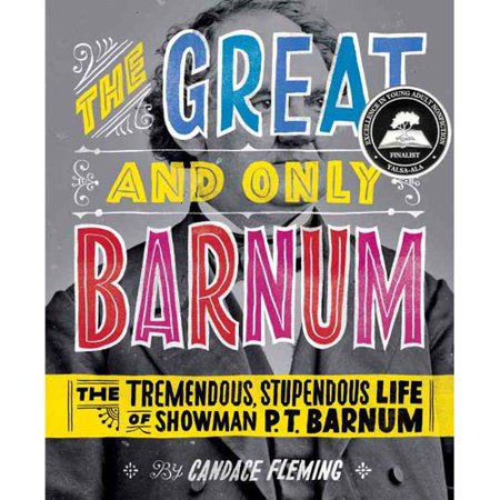 The Great And Only Barnum  The Tremendous  Stupendous Life Of Showman P  T  Barnum