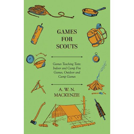 Games for Scouts - Games Teaching Tests : Indoor and Camp Fire Games, Outdoor and Camp Games Games for Scouts - Games Teaching Tests