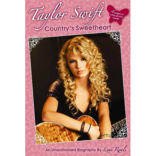Taylor Swift: Country's Sweetheart, an Unauthorized Biography