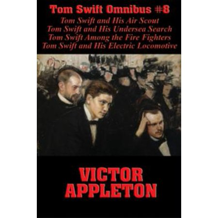 Tom Swift Omnibus #8: Tom Swift and His Air Scout, Tom Swift and His Undersea Search, Tom Swift Among the Fire Fighters, Tom Swift and His Electric Locomotive - (Best Air To Air Fighter)