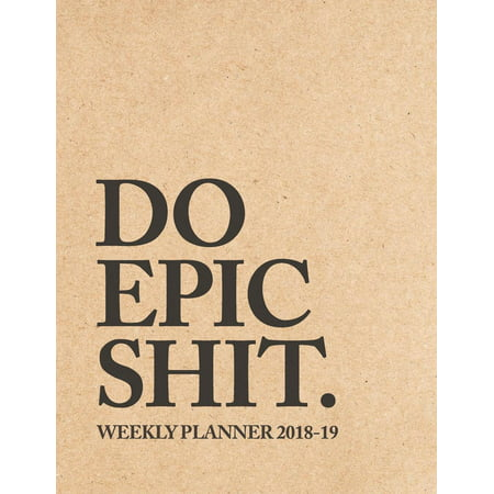 Do Epic Shit Weekly Planner 2018-2019 : 2018-2019 Planner 18-Month Weekly View Planner To-Do Lists + Motivational Quotes Jul 18-Dec