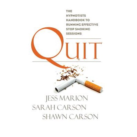 Quit: The Hypnotist's Handbook to Running Effective Stop Smoking Sessions