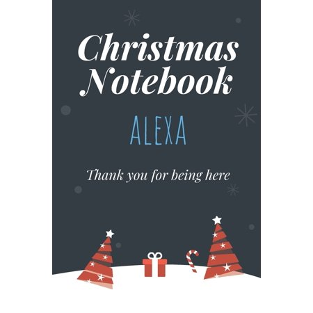 Christmas Notebook: Alexa - Thank you for being here - Beautiful Christmas Gift For Women Girlfriend Wife Mom Bride Fiancee Grandma Granddaughter Loved Ones (Paperback) ()