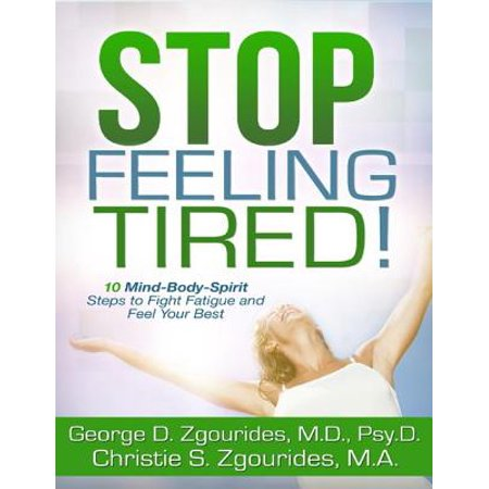 Stop Feeling Tired! 10 Mind-Body-Spirit Steps to Fight Fatigue and Feel Your Best - Second Edition -