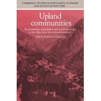 Cambridge Studies in Population, Economy and Society in Past: Upland Communities: Environment, Population and Social Structure in the Alps Since the Sixteenth Century (Paperback)